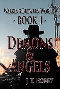 Demons & Angels (Walking Between Worlds Book 1) by [Norry, J.K.]