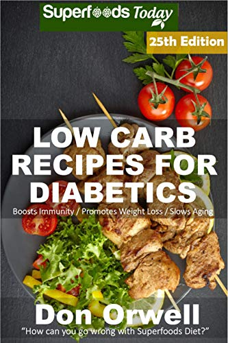 Low Carb Recipes For Diabetics: Over 300 Low Carb Diabetic Recipes with Quick and Easy Cooking Recipes full of Antioxidants and Phytochemicals (Low Carb ... Natural Weight Loss Transformation Book 21) by [Orwell, Don]