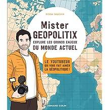 Mister Géopolitix explore les grands enjeux du monde actuel : Le youtubeur qui vous fait aimer la géopolitique ! (Hors Collection) (French Edition)