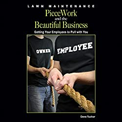 Lawn Maintenance Piecework and the Beautiful Business