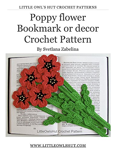 Decor Crochet Pattern - Poppy Flower bookmark or decor Crochet Pattern Amigurumi (LittleOwlsHut) (Crochet bookmark Book 19)