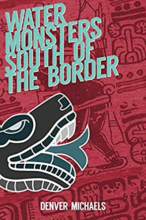 Water Monsters South of the Border