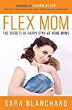 img - for Flex Mom: The Secrets of Happy Stay-at-Home Moms book / textbook / text book