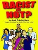 Racist or Not?: An Adult Coloring Book