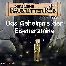Das Geheimnis der Eisenerzmine (Der kleine Raubritter Rob 2) Hörbuch von Marc Baco Gesprochen von: Tatjana Auster
