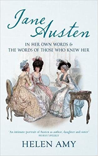 Jane Austen: In Her Own Words and The Words of Those Who Knew Her