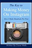 The Key to Making Money on Instagram: How I Make Hundreds Per Post Review