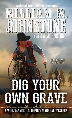 Dig Your Own Grave (A Will Tanner Western Book - Johnstone William