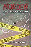 Murder among Friends, William Cahn, 1470173336