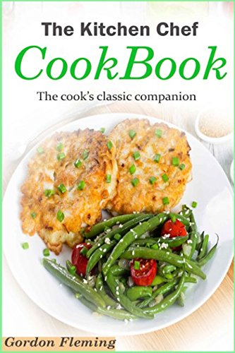 The Kitchen chef Cookbook: The cook's classic companion by Gordon Fleming