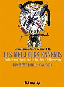 Les meilleurs ennemis : une histoire des relations entre les États-Unis et le Moyen-Orient. Troisième Partie 1984/2013 par B.