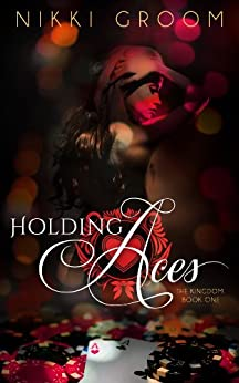 Holding Aces (The Kingdom Book 1) by [Groom, Nikki]