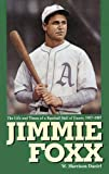 Jimmie Foxx: The Life and Times of a Baseball Hall of Famer, 1907-1967