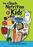 How to Teach Nutrition to Kids, 4th edition