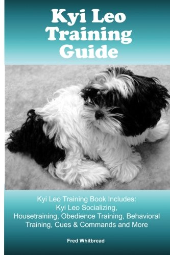 Kyi-Leo Training Guide. Kyi-Leo Training Book Includes: Kyi-Leo Socializing, Housetraining, Obedience Training, Behavioral Training, Cues & Commands and More