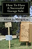 img - for How To Have A Successful Garage Sale: Learn How To Make More Money With Less Work book / textbook / text book