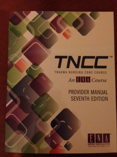 Trauma Nursing Core Course: TNCC Provider Manual (2014, Paperback, 7th Edition)