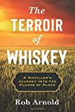 The Terroir of Whiskey: A Distiller's Journey Into