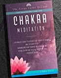 Chakra Meditation: A beginner's guide to discover the power of chakras and the benefits of harmonizing your chakras with meditation, visualization and ... Discovery journey (Change your Life Book 1)