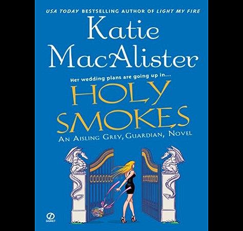 Holy Smokes An Aisling Grey Guardian Novel Aisling Grey Guardian Novel Book 4 Kindle Edition By Macalister Katie Paranormal Romance Kindle Ebooks Amazon Com