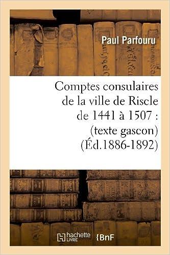 En ligne téléchargement gratuit Comptes consulaires de la ville de Riscle de 1441 à 1507 : (texte gascon) (Éd.1886-1892) epub pdf