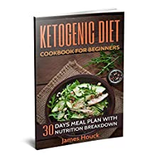 Ketogenic Diet: Ketogenic Diet for Beginners: Ketogenic Diet Cookbook: 30 Days Ketogenic Diet Plan for Rapid Weight Loss: 50 Ketogenic Recipes with Nutrition Breakdown
