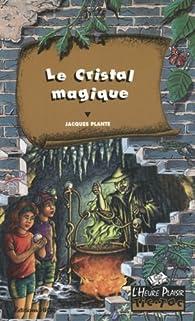 le cristal magique par Jacques Plante