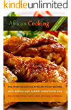 AFRICAN Cooking: The Most Delicious African Food Recipes with Simple and Easiest Directions and Mouth Watering Taste - Best African cookbook