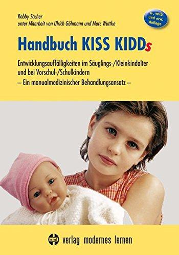 Handbuch KISS KIDDs: Entwicklungsauffälligkeiten im Säuglings-/Kleinkindalter und bei Vorschul-/Schulkindern - Ein manualmedizinischer Behandlungsansatz