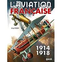 L'aviation française 1914-1918