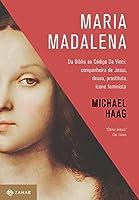 eBook Maria Madalena: Da Bíblia ao Código Da Vinci: companheira de Jesus, deusa, prostituta, ícone feminista