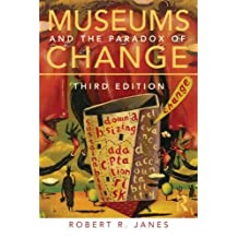 Museums and the Paradox of Change by Robert R. Janes (2013-04-18)