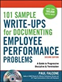101 Sample Write-Ups for Documenting Employee Performance Problems: A Guide to Progressive Discipline & Termination (Agency/Distributed)