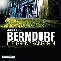 Die Grenzgängerin Hörbuch von Jacques Berndorf Gesprochen von: Jacques Berndorf