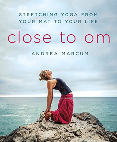 - Close to Om: Stretching Yoga from Your Mat to Your Life