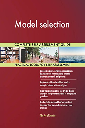 Model selection All-Inclusive Self-Assessment - More than 680 Success Criteria, Instant Visual Insights, Comprehensive Spreadsheet Dashboard, Auto-Prioritized for Quick Results