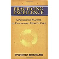 Practicing Excellence: A Physician's Manual to Exceptional Health Care: 1