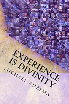 Experience Is Divinity: Matter as Metaphor (Return to Grace Book 8) by [Adzema, Michael]