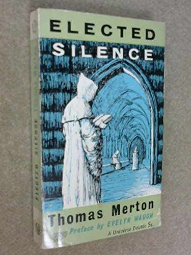 Elected Silence. The autobiography of Thomas Merton