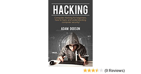 Amazon.com: Hacking: Computer Hacking for beginners, how to hack, and understanding computer security! eBook: Adam Dodson: Kindle Store