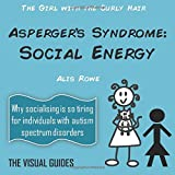 Asperger's Syndrome: Social Energy: by the girl with the curly hair: Volume 5 (The Visual Guides)