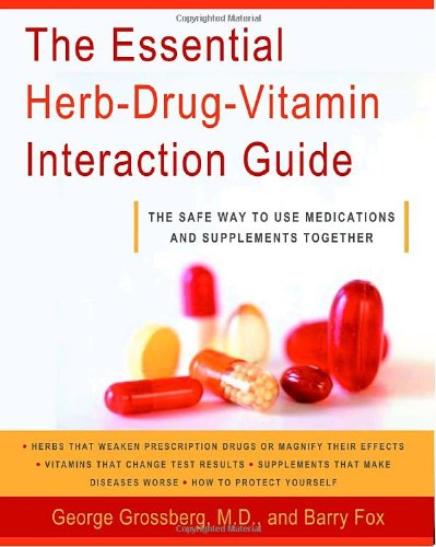 Use Medications - The Essential Herb-Drug-Vitamin Interaction Guide: The Safe Way to Use Medications and Supplements Together