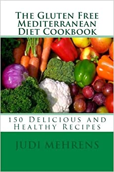 Book The Gluten Free Mediterranean Diet Cookbook: 150 Delicious and Healthy Recipes by Chef Judi Mehrens (2013-09-27)