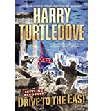 Drive to the East (Settling Accounts Trilogy #2) - [ Drive to the East (Settling Accounts Trilogy #2) - by Turtledove, Harry ( Author ) Paperback May- 2006 ] Paperback May- 30- 2006