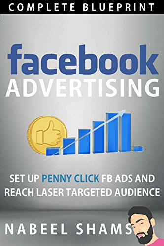 Facebook Advertising: Penny click Facebook Ads campaign to reach laser targeted audience : Cheapest way of facebook marketing unveiled Pdf