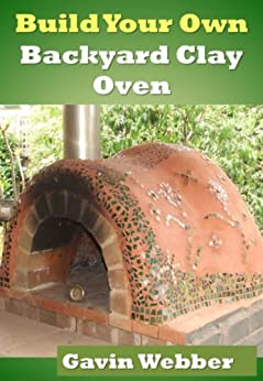 Build Your Own Backyard Clay Oven by [Webber, Gavin]