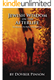 Jewish Wisdom on the Afterlife: The Mysteries, The Myths, and the Meaning