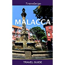 Malacca: The Complete Travel Guide to the Most Historical City in Malaysia