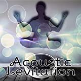 Acoustic Levitation - Chillout Music for Relaxation and Good Vibrations, Stress Relief, Peace of Mind, Free Spirit, Good Energy, Well Being, Positive Thinking, Keep Smiling, Happiness