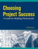Choosing Project Success, J. F. McCarthy, 0979996902